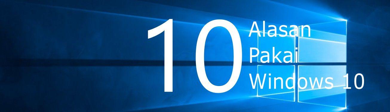 10 alasan menggunakan Windows 10